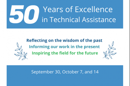 50 years of excellence in technical assistance. Reflecting on the wisdom of the past; informing our work in the present; inspiring the field of the future. September 30, October 7, and October 14, 2021.